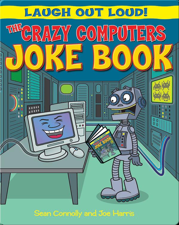 The Crazy Computers Joke Book