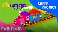 Super Phonics - Chugga Chugga Choo Choo (ch)