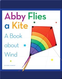 Abby Flies a Kite: A Book about Wind