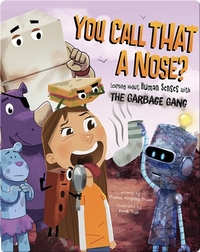 You Call That a Nose? : Learning About Human Senses with the Garbage Gang