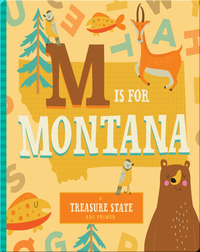 M is for Montana: A Treasure State ABC Primer
