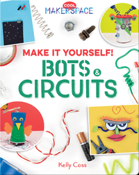 Make It Yourself! Bots & Circuits