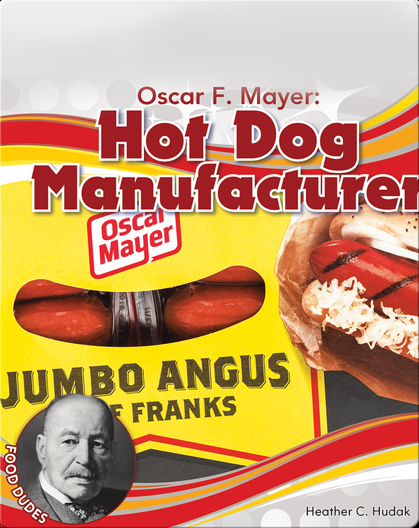 Oscar F. Mayer: Hot Dog Manufacturer