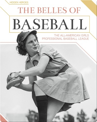 The Belles of Baseball: The All-American Girls Professional Baseball League