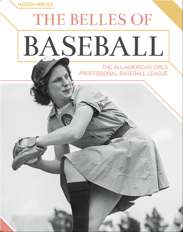 The Belles of Baseball: The All-American Girls Professional Baseball League
