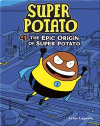 The Epic Origin of Super Potato: Book 1