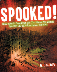 SPOOKED! How a Radio Broadcast and The War of the Worlds Sparked the 1938 Invasion of America
