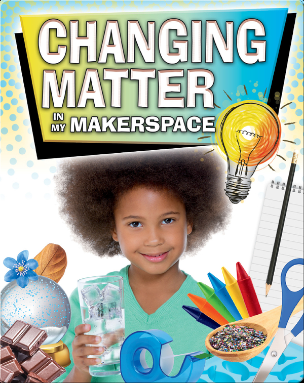 Changing Matter In My Makerspace