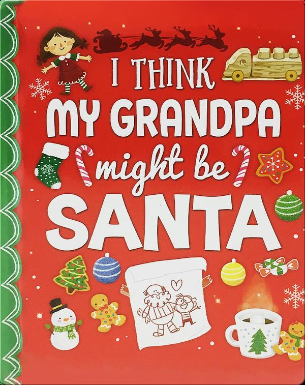 I Think My Grandpa Might Be Santa