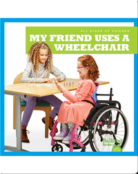 All Kinds of Friends: My Friend Uses a Wheelchair