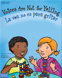 Voices Are Not for Yelling / La voz no es para gritar