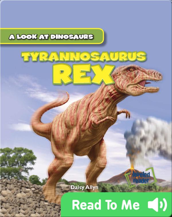 A Look at Dinosaurs: Tyrannosaurus Rex