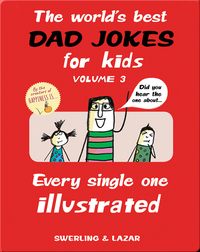 The World's Best Dad Jokes for Kids Volume 3