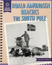 Roald Amundsen Reaches the South Pole