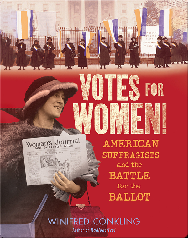 Votes for Women! American Suffragists and the Battle for the Ballot