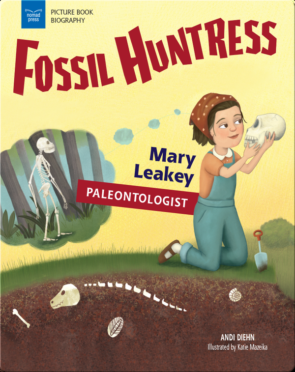 Fossil Huntress: Mary Leakey, Paleontologist