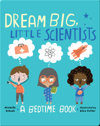 Dream Big, Little Scientists: A Bedtime Book