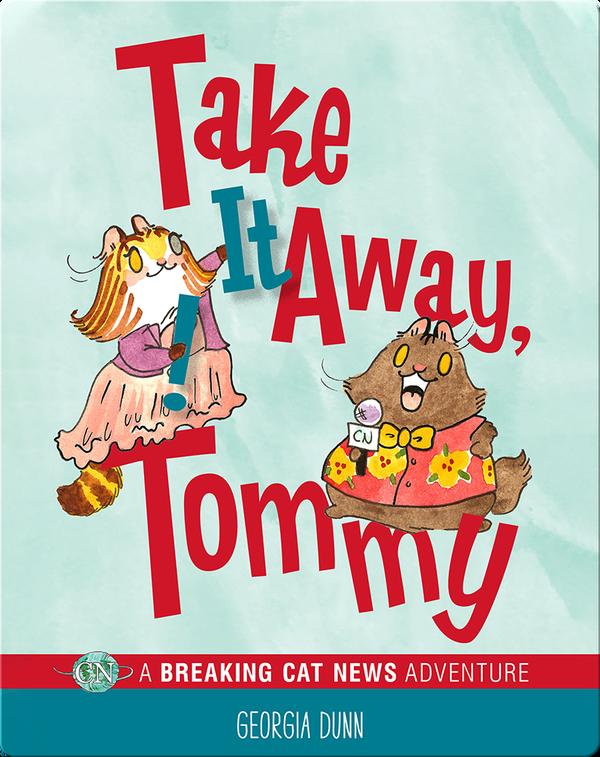 Take It Away, Tommy! A Breaking Cat News Adventure