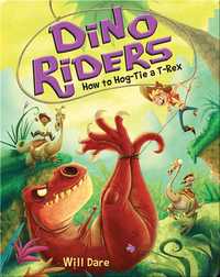 Dino Riders Book 3: How to Hog-Tie a T-Rex