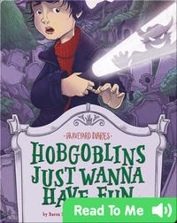 Graveyard Diaries: Hobgoblins Just Wanna Have Fun