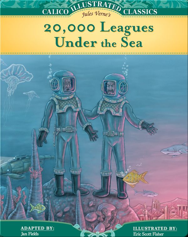 Calico Classics Illustrated 20 000 Leagues Under The Sea Children S Book By Jules Verne Jan Fields With Illustrations By Eric Scott Fisher Discover Children S Books Audiobooks Videos More On Epic