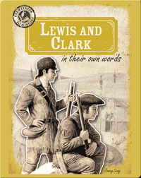 Lewis and Clark in Their Own Words