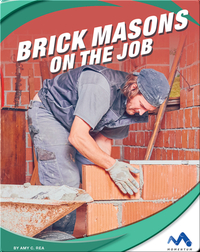 Exploring Trade Jobs: Brick Masons on the Job