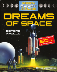 Dreams of Space: Before Apollo (Moon Flight Atlas)