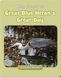 Hello, Everglades!: Great Blue Heron's Great Day