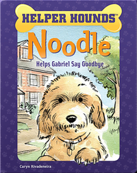 Helper Hounds: Noodle Helps Gabriel Say Goodbye