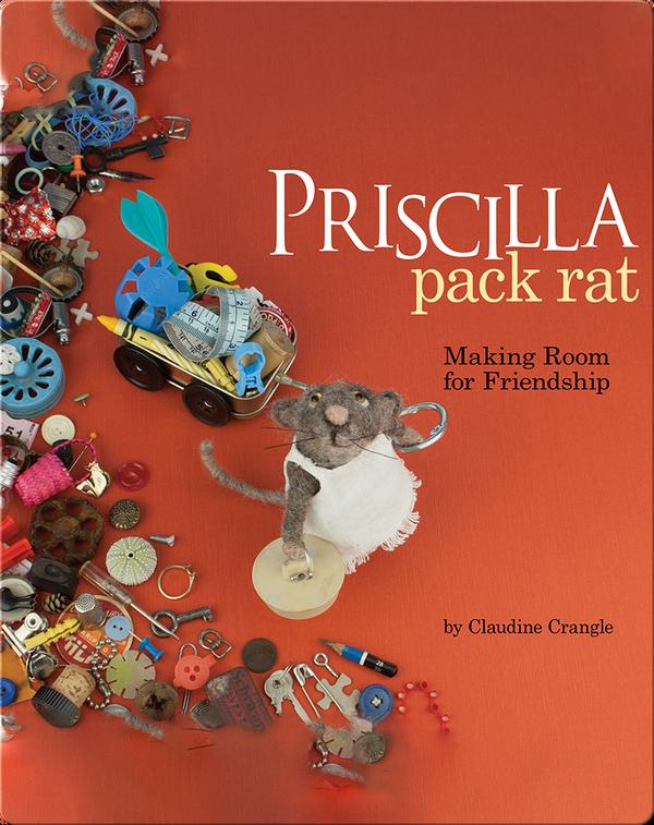 Priscilla Pack Rat: Making Room for Friendship