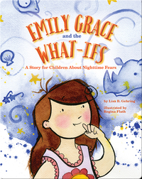 Emily Grace and the What Ifs: A Story for Children About Nighttime Fears