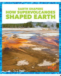 Earth Shapers: How Supervolcanoes Shaped Earth