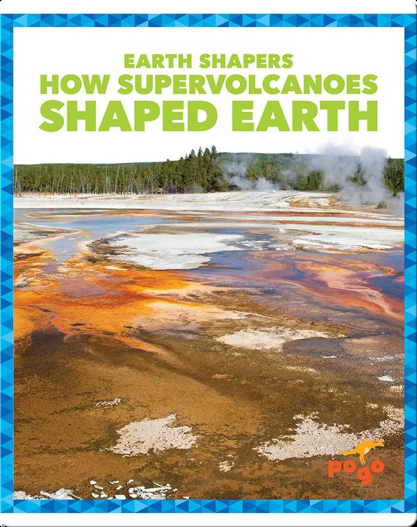 Earth Shapers: How Supervolcanoes Shaped Earth