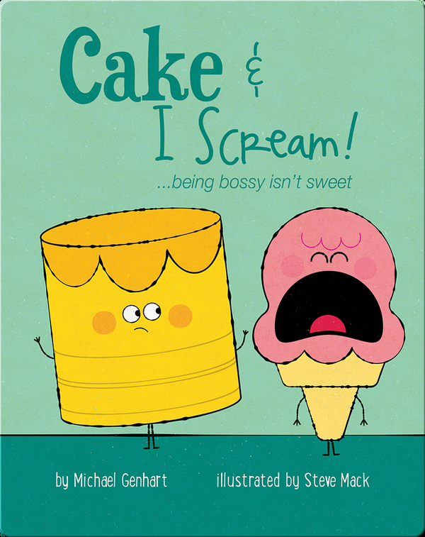 Cake & I Scream!: ...being bossy isn't sweet