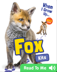 When I Grow Up: Fox Kits