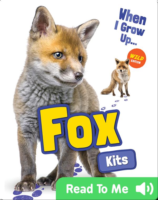 When I Grow Up: Fox Kits
