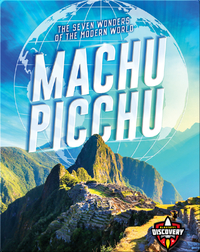The Seven Wonders of the Modern World: Machu Picchu