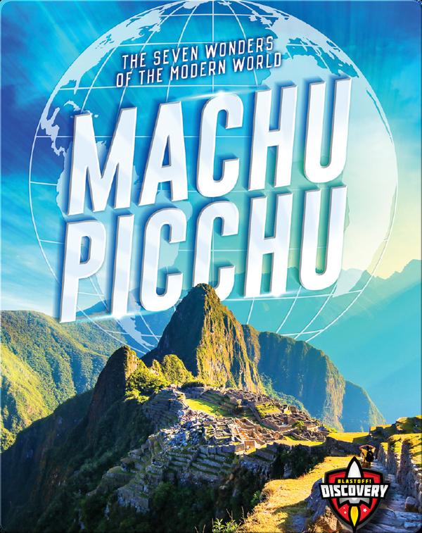 The Seven Wonders of the Modern World: Machu Picchu