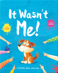 It Wasn't Me!: A Fantastic, Funny, Canine Caper