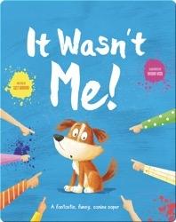 It Wasn't Me!: A Fantastic, Funny, Canine Caper
