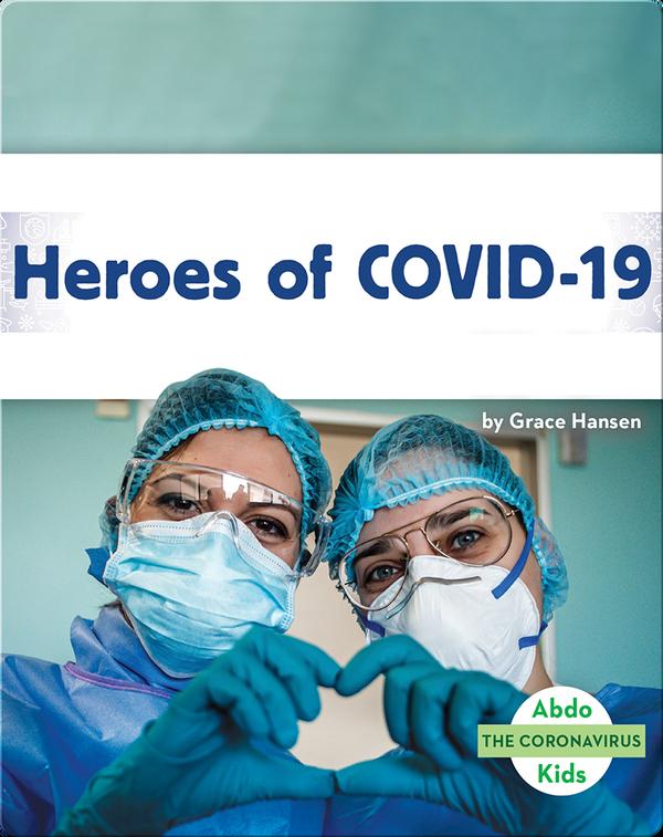 The Coronavirus: Heroes of COVID-19