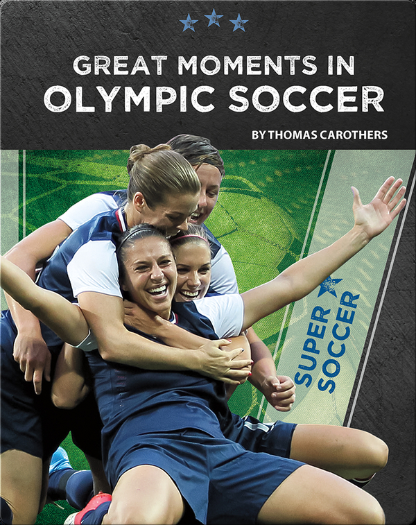 Super Soccer: Great Moments in Olympic Soccer