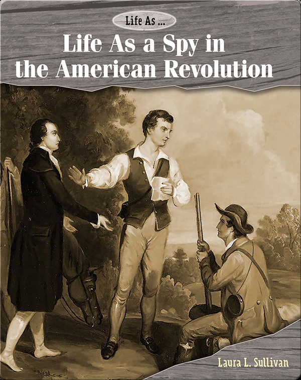Life As a Spy in the American Revolution