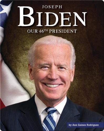 Joseph Biden, Our 46th President