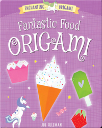 Enchanting Origami: Fantastic Food Origami
