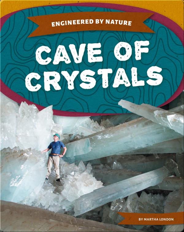 Engineered by Nature: Cave of Crystals