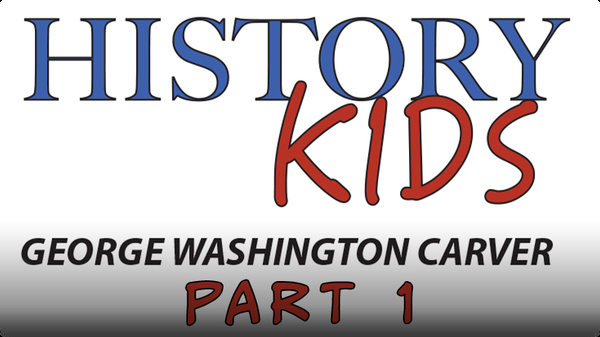 George Washington Carver Part 1: Early Life