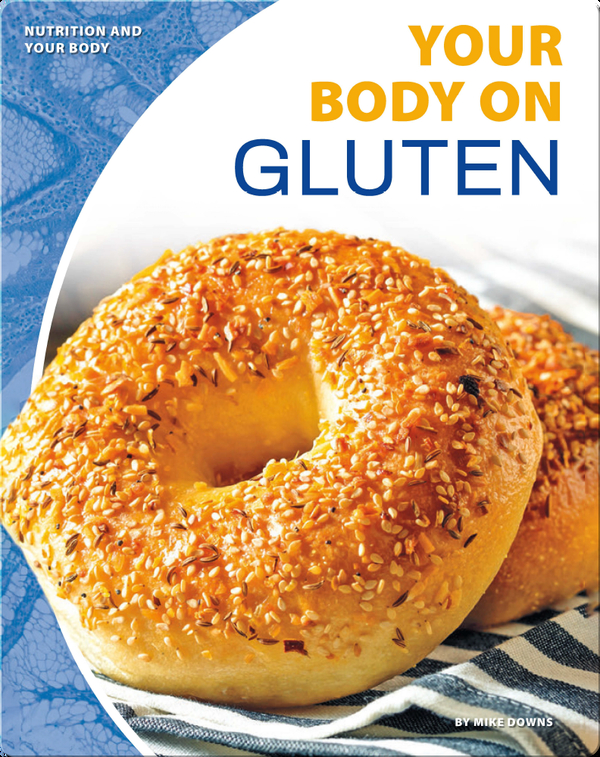 Nutrition and Your Body: Your Body on Gluten