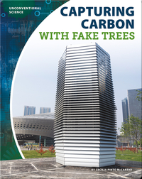 Unconventional Science: Capturing Carbon With Fake Trees